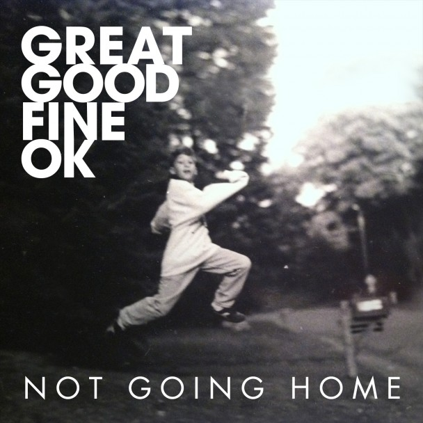 Great-Good-Fine-Ok-Not-Going-Home-608x608